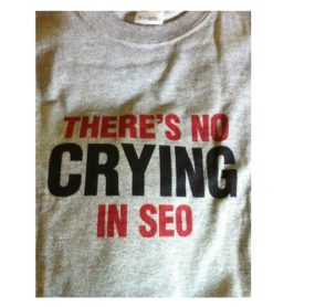 There's No Crying in SEO T-shirt
